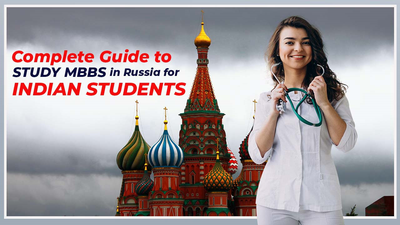 Complete Guide to study MBBS in Russia for Indian students