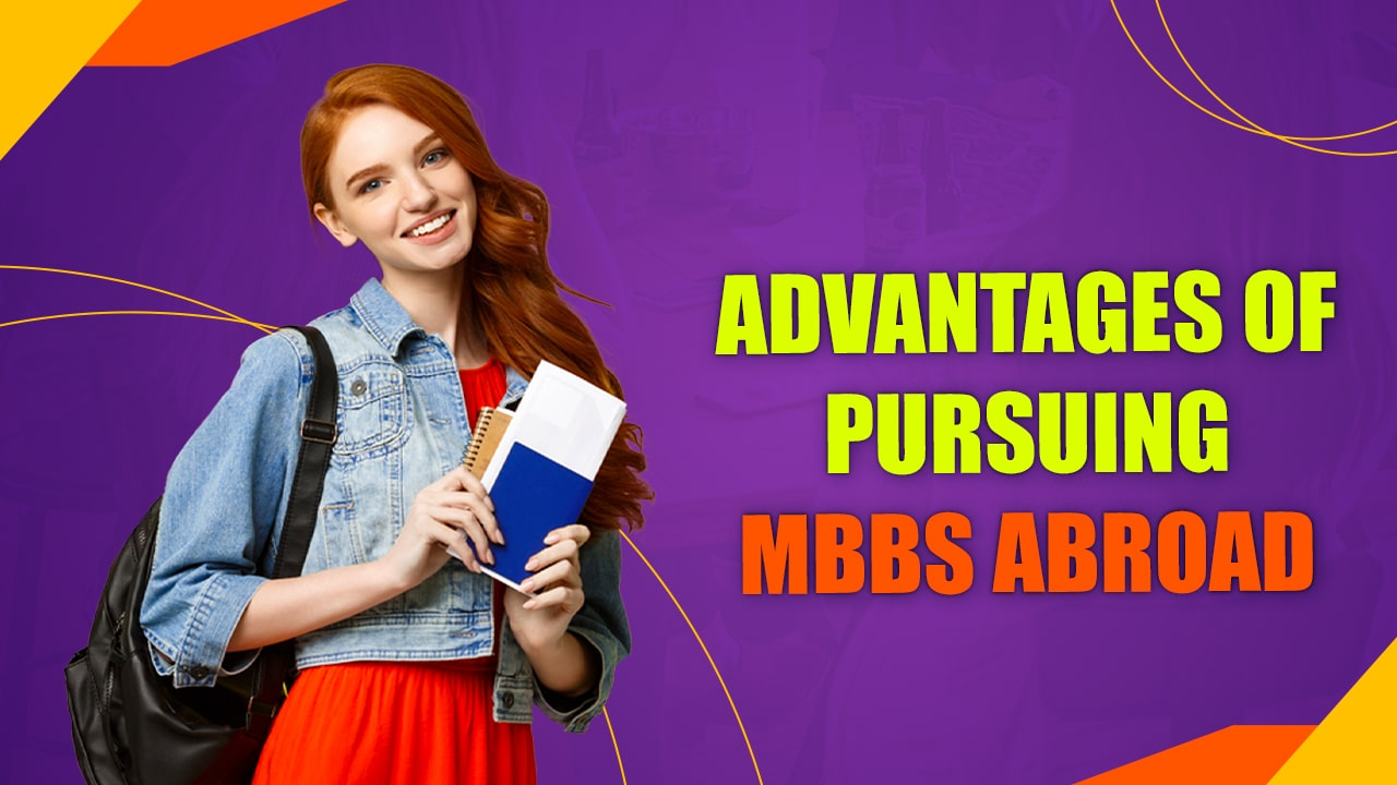 ADVANTAGES OF PURSUING MBBS ABROAD