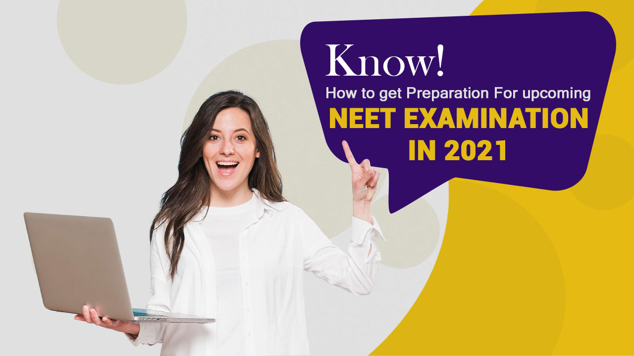 Know how to get Preparation For Upcoming NEET Examination in 2021